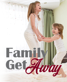 Family Get Away Package